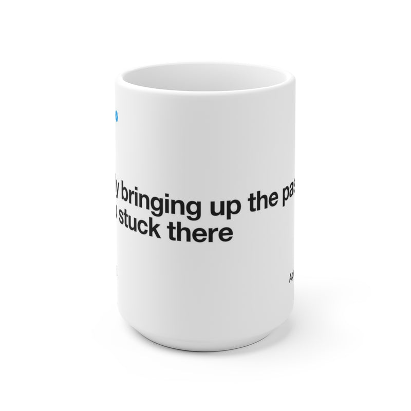 Constantly bringing up the past keeps you stuck there - Kanye West Tweet Mug-15oz-Archethype