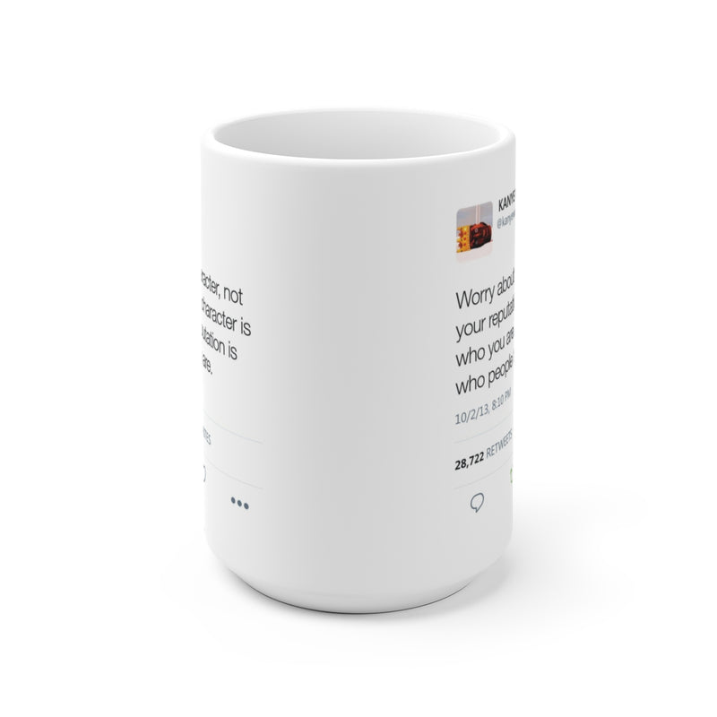 Worry about your character, not your reputation - Kanye West Tweet Mug-15oz-Archethype