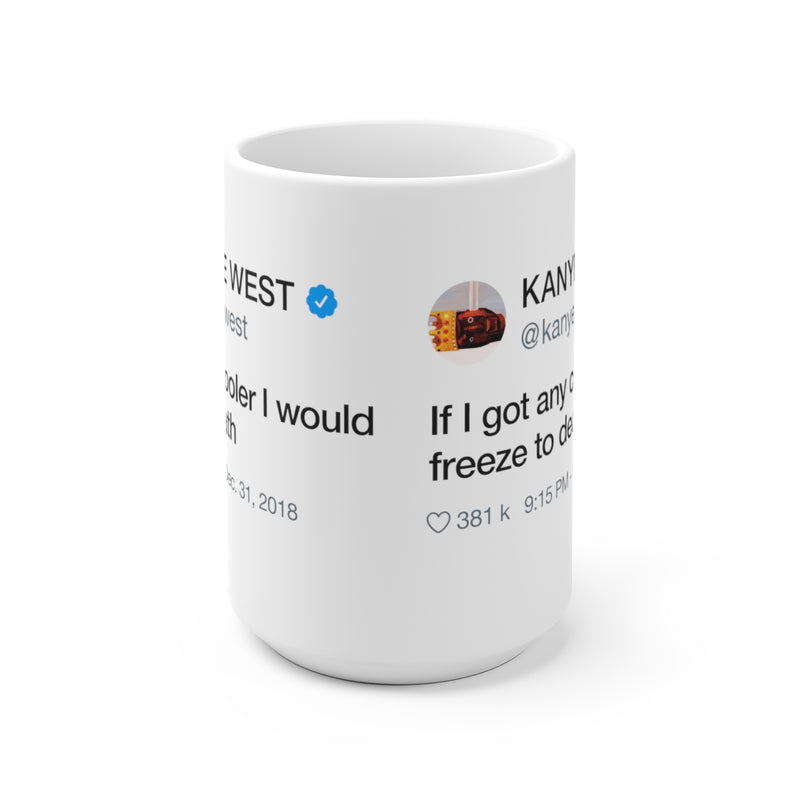 If I got any cooler I would freeze to death - Kanye West Tweet Quote Mug-15oz-Archethype