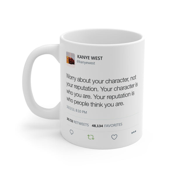 Worry about your character, not your reputation - Kanye West Tweet Mug-11oz-Archethype