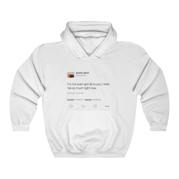 I'm Not Even Gon Lie To You I Love Me So Much Right Now - Kanye West Tweet Hoodie-L-White-Archethype