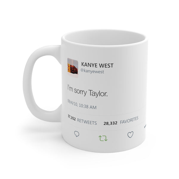 I'm sorry Taylor - Kanye West Ye Tweet Swift Twitter quote Inspired Mugs-11oz-Archethype