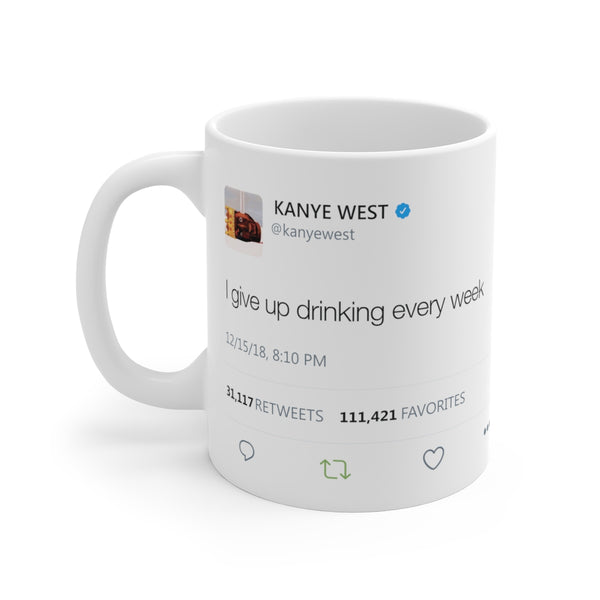 I give up drinking every week Kanye West Mug-11oz-Archethype
