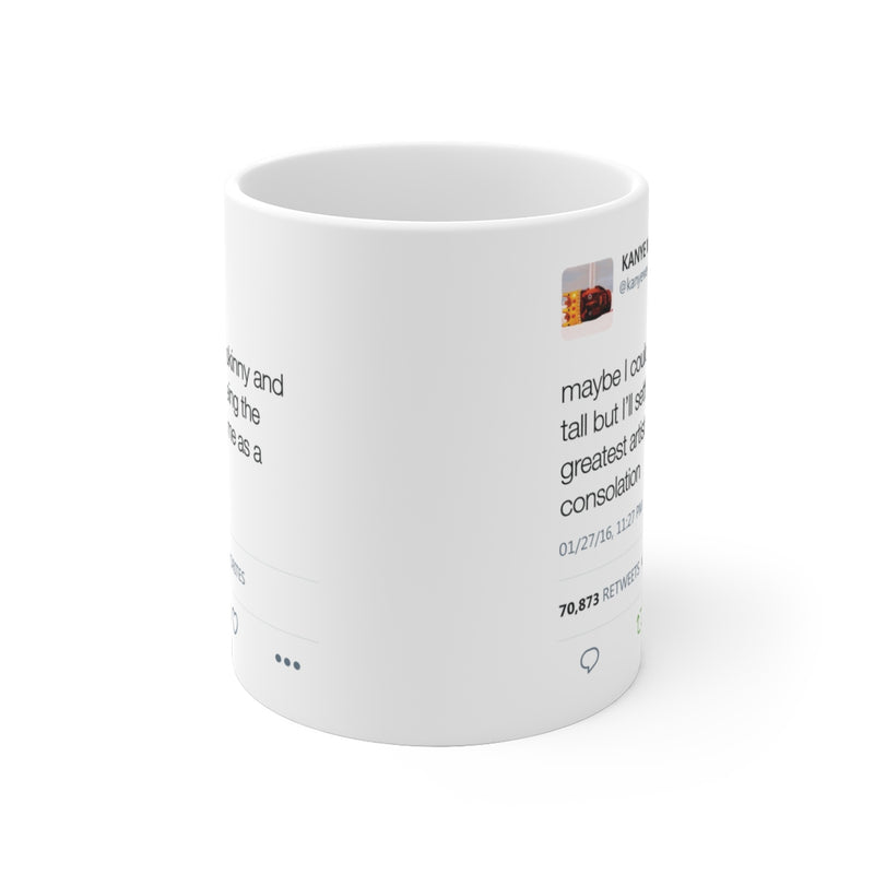 Maybe I couldn't be skinny and tall but I'll settle for being the greatest artist Kanye Tweet Mug-Archethype