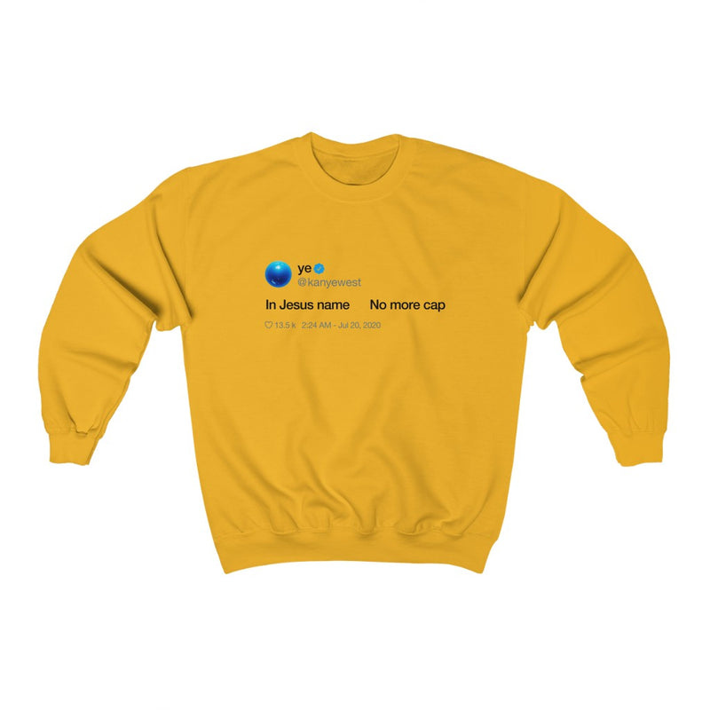 In Jesus name. No more cap. - Kanye West Tweet Crewneck Sweatshirt-Gold-S-Archethype