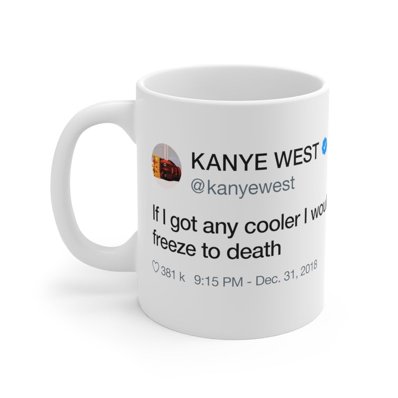 If I got any cooler I would freeze to death - Kanye West Tweet Quote Mug-11oz-Archethype