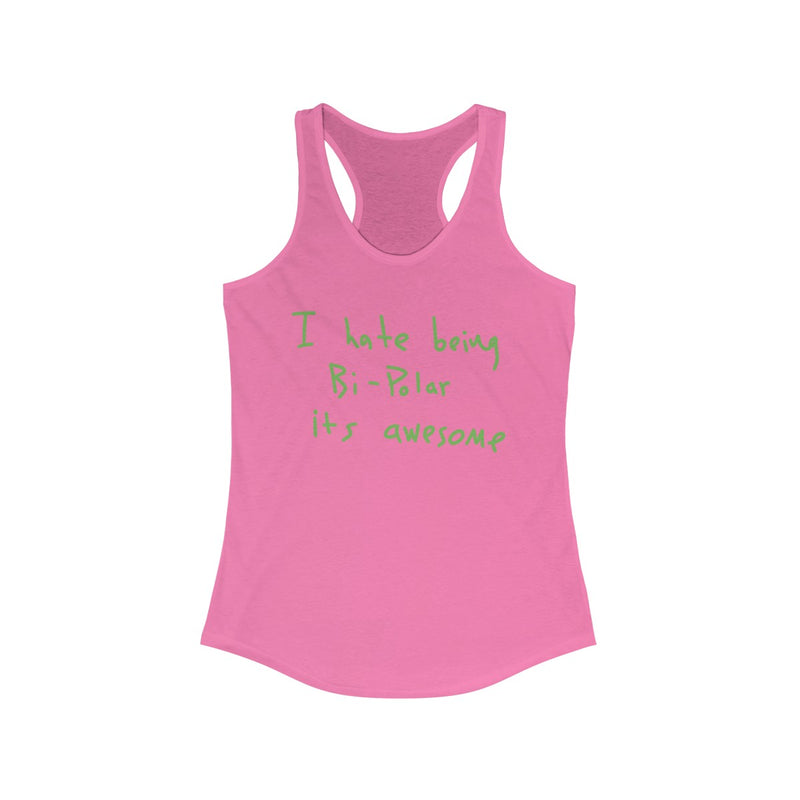 I Hate Being Bi-Polar It's Awesome Kanye West inspired Women's Ideal Racerback Tank-Solid Hot Pink-XS-Archethype