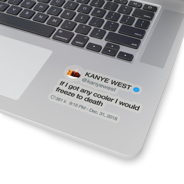 "Kanye West Tweet quote - If I got any cooler I would freeze to death Kiss-Cut Stickers-4x4""-Transparent-Archethype"