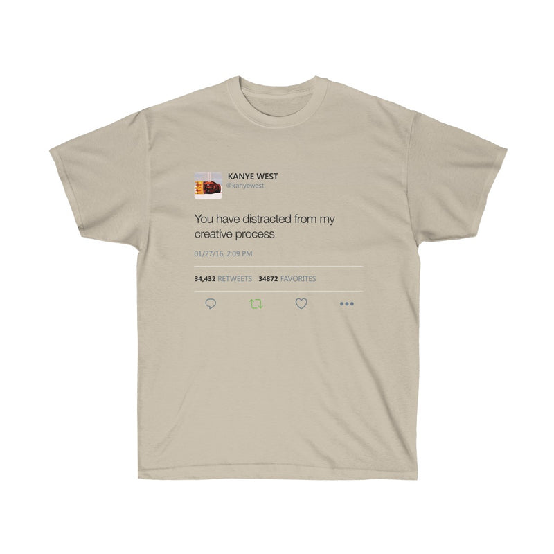 You have distracted from my creative process - Kanye West Tweet T-Shirt-Sand-S-Archethype