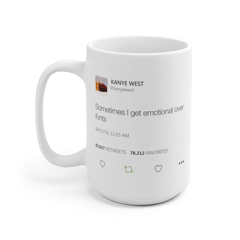 Sometimes I get emotional over fonts Kanye West Tweet Mug-15oz-Archethype