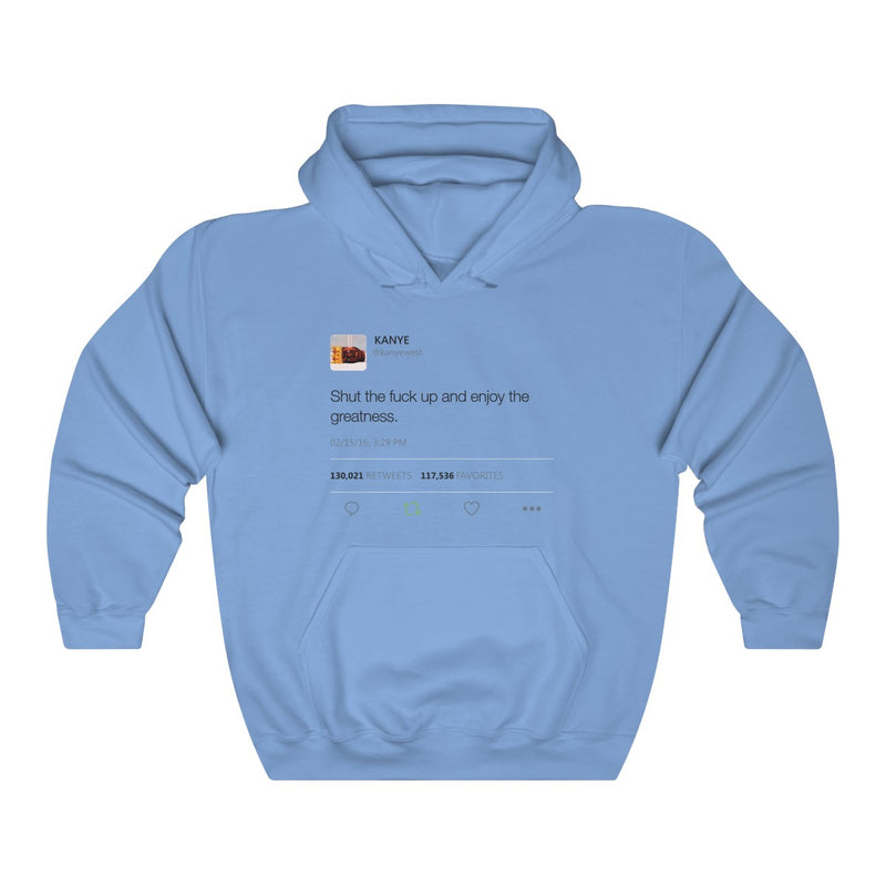 Shut the fuck up and enjoy the greatness - Kanye West Tweet Inspired Unisex Hooded Sweatshirt Hoodie-Carolina Blue-S-Archethype