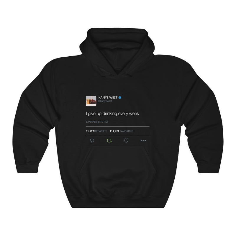 I give up drinking every week - Kanye West Tweet Inspired hangover Hoodie-S-Black-Archethype