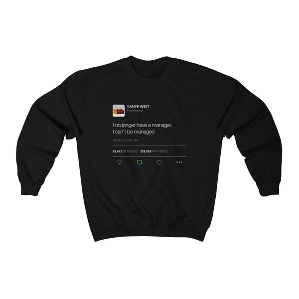 I No Longer Have A Manager I Can't Be Managed Kanye West Tweet Heavy Blend™ Crewneck Sweatshirt-Black-S-Archethype