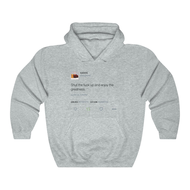 Shut the fuck up and enjoy the greatness - Kanye West Tweet Inspired Unisex Hooded Sweatshirt Hoodie-Ash-S-Archethype