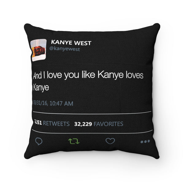"And I love you like Kanye loves Kanye - Yeezy Tweet Spun Cushion Pillow-14"" x 14""-Archethype"