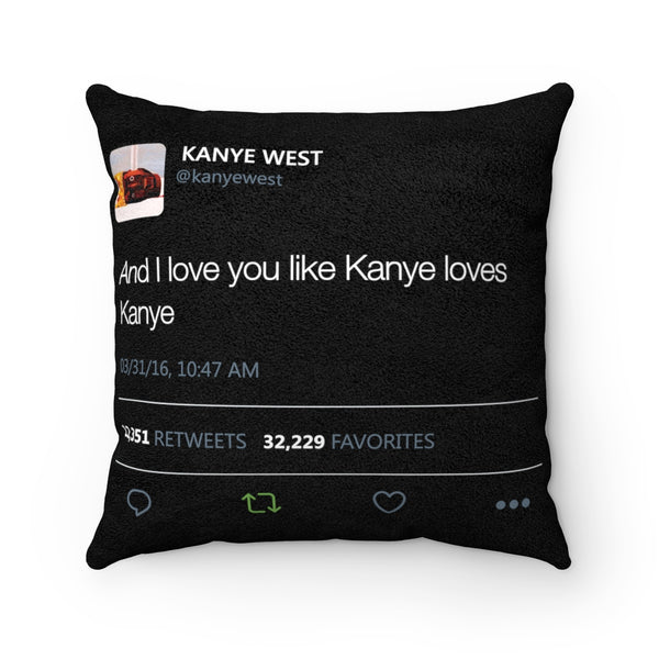 Cover only - And I love you like Kanye loves Kanye - Kanye West Tweet Quote Faux Suede Square Pillow Case-14x14-Archethype