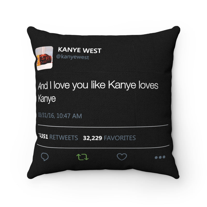 Pillow case only - And I love you like Kanye loves Kanye Tweet-14x14-Archethype