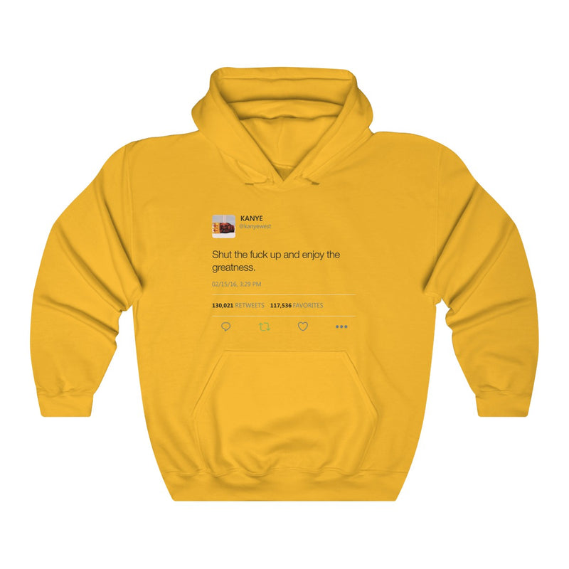 Shut the fuck up and enjoy the greatness - Kanye West Tweet Inspired Unisex Hooded Sweatshirt Hoodie-Gold-S-Archethype