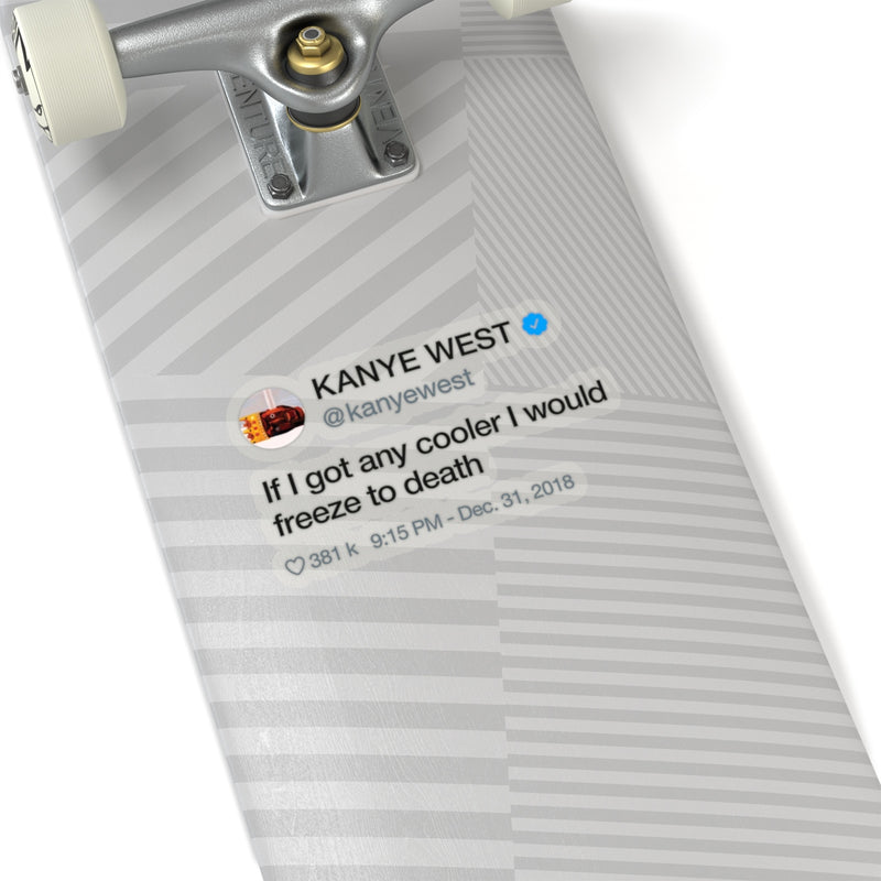 Kanye West Tweet quote If I got any cooler I would freeze to death Stickers-Archethype