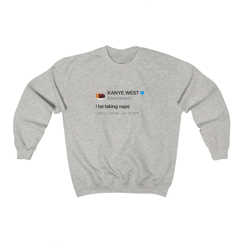 I be taking naps Kanye West Tweet Crewneck Sweatshirt-Ash-S-Archethype