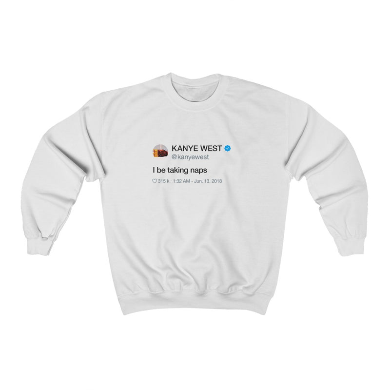 I be taking naps Kanye West Tweet Crewneck Sweatshirt-White-L-Archethype