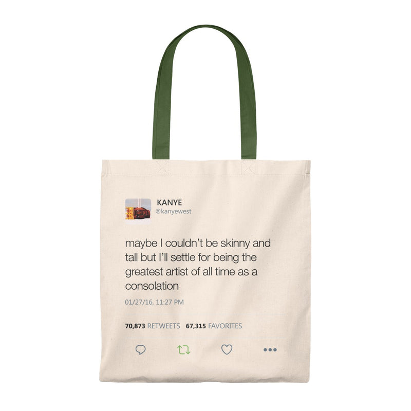 Maybe I Couldn't Be Skinny And Tall But I'll Settle For Being The Greatest Artist Of All Time.. Kanye West Tweet Tote Bag-Natural/Hunter-Archethype