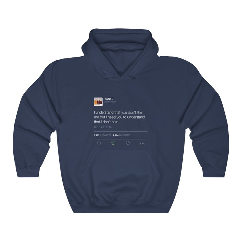 I Understand That You Don't Like Me But I Need You To Understand That I Dont Care Kanye West Tweet Hoodie-S-Navy-Archethype