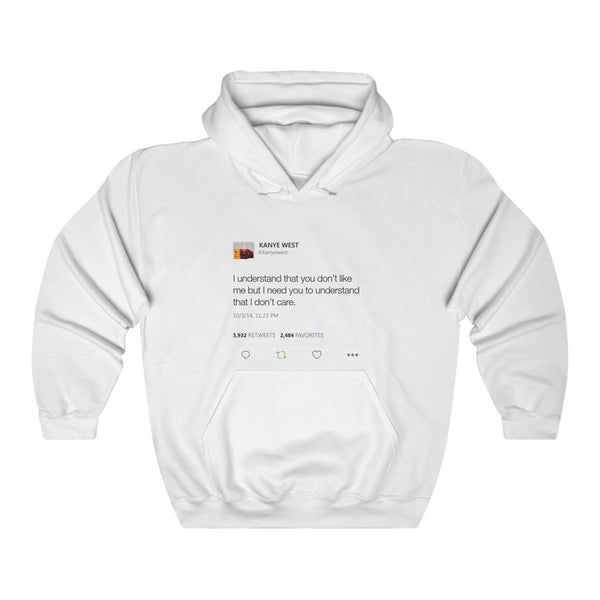 I Understand That You Don't Like Me But I Need You To Understand That I Dont Care Kanye West Tweet Hoodie-L-White-Archethype