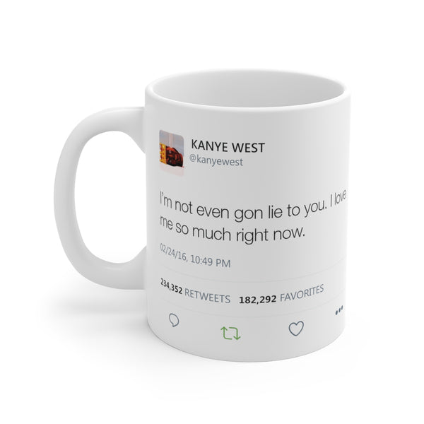 I'm Not Even Gon Lie To You I Love Me So Much Right Now - Kanye West Tweet Mug-11oz-Archethype