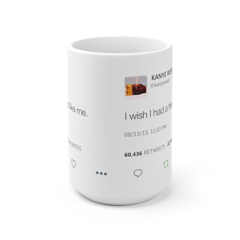 I wish I had a friend like me - Kanye West Tweet Mug-Archethype
