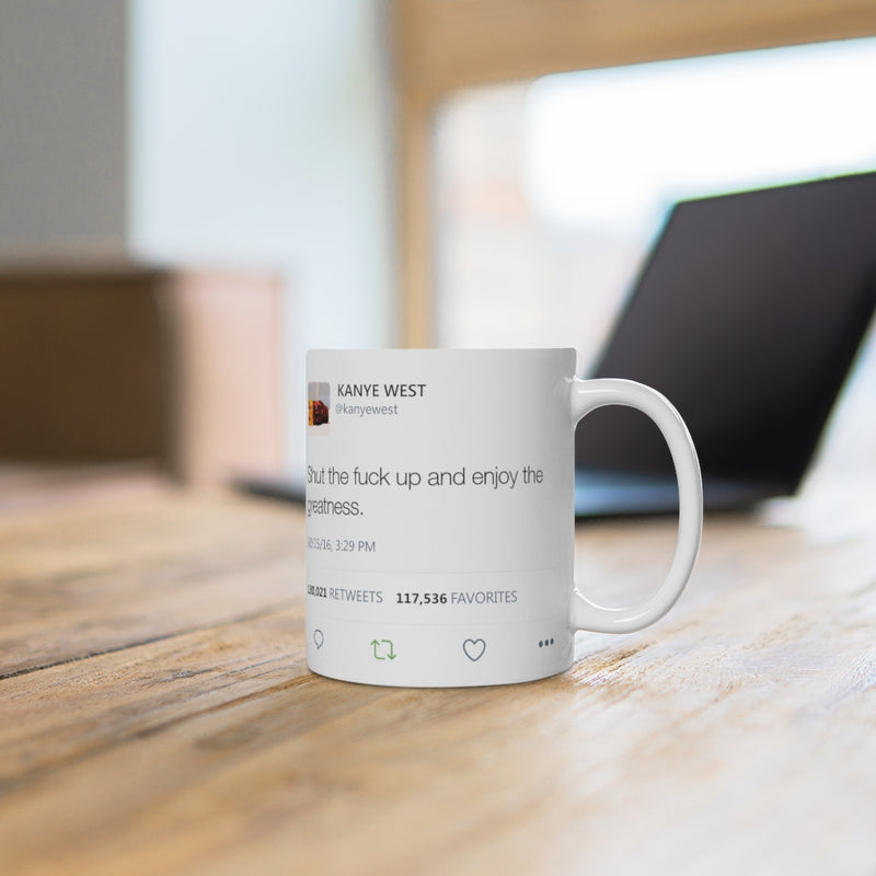 Double Kanye Tweet Mug : Shut the Fuck up and Enjoy the Greatness + I understand that you don't like me but...-Archethype