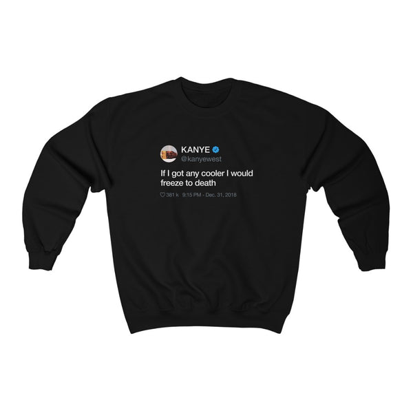 If I got any cooler I would freeze to death Kanye West Tweet Inspired Unisex Crewneck Sweatshirt-Black-S-Archethype