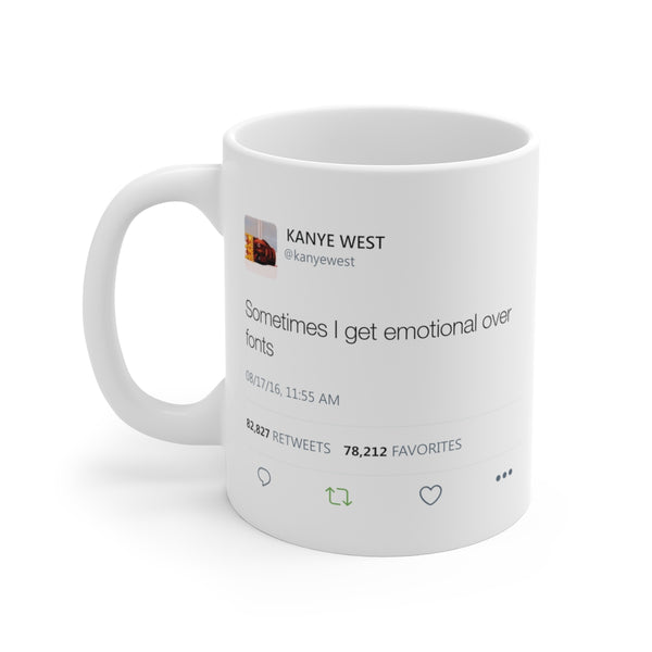 Sometimes I get emotional over fonts Kanye West Tweet Mug-11oz-Archethype
