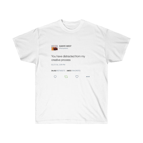 You have distracted from my creative process Kanye West Tweet Inspired Unisex Ultra Cotton Tee-L-White-Archethype