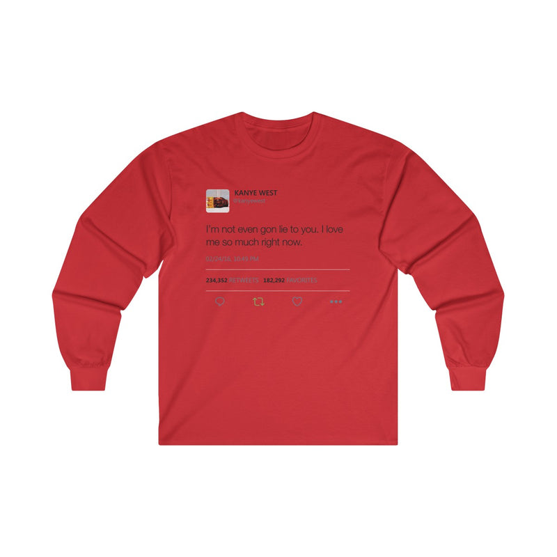I'm Not Even Gon Lie To You I Love Me So Much Right Now Kanye West Tweet Long Sleeve Tee-Red-S-Archethype