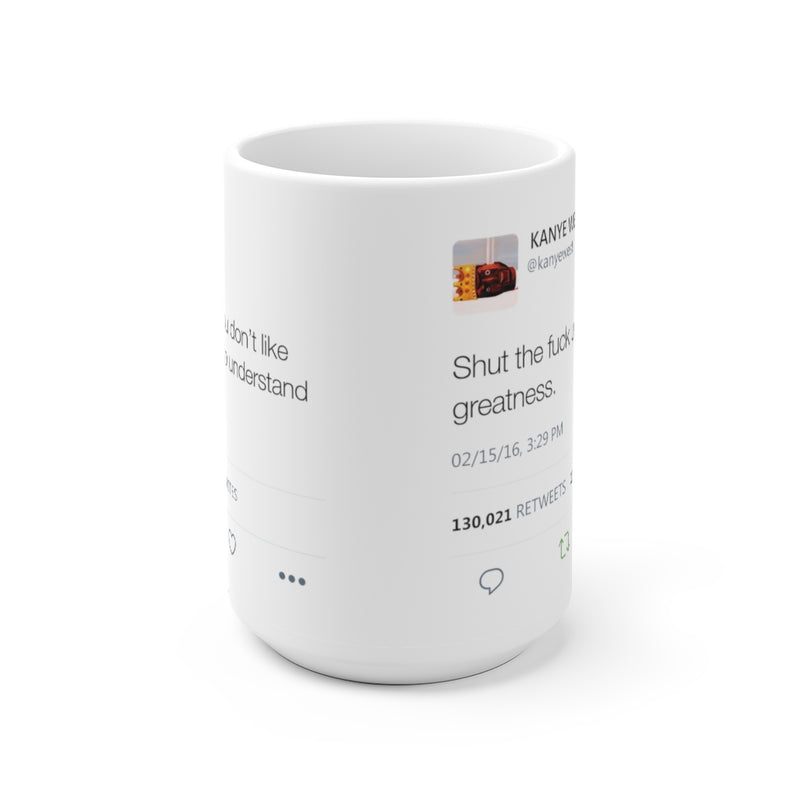 Double Kanye Tweet Mug : Shut the Fuck up and Enjoy the Greatness + I understand that you don't like me but...-15oz-Archethype