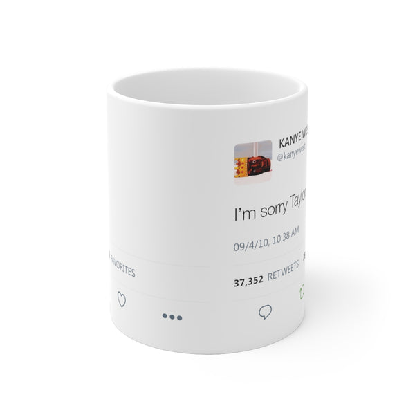 I'm sorry Taylor - Kanye West Ye Tweet Swift Twitter quote Inspired Mugs-Archethype
