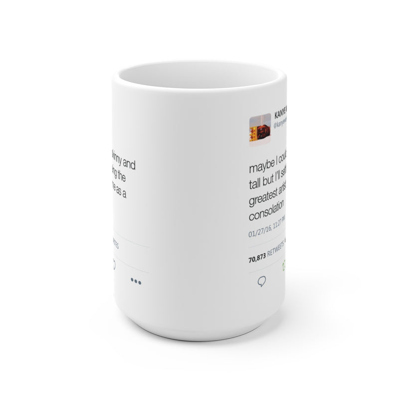 Maybe I couldn't be skinny and tall but I'll settle for being the greatest artist Kanye Tweet Mug-15oz-Archethype