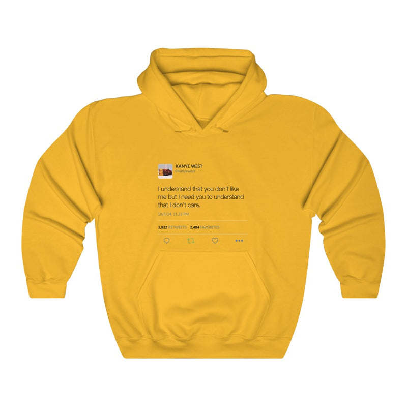 I Understand That You Don't Like Me But I Need You To Understand That I Dont Care Kanye West Tweet Hoodie-S-Gold-Archethype