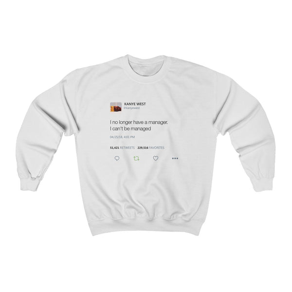 I No Longer Have A Manager I Can't Be Managed Kanye West Tweet Heavy Blend™ Crewneck Sweatshirt-White-L-Archethype