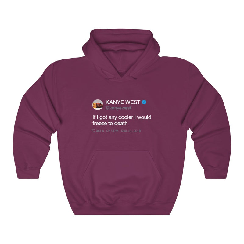If I got any cooler I would freeze to death - Kanye West Tweet Hoodie-S-Maroon-Archethype