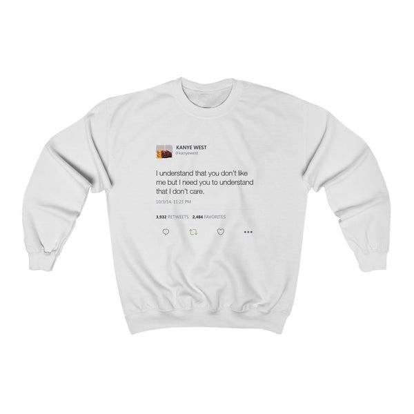 I Understand That You Don't Like Me But I Need You To Understand That I Dont Care - Kanye West Tweet Sweatshirt-White-S-Archethype