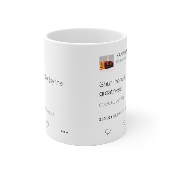 Shut the fuck up and enjoy the greatness Kanye West Tweet Mug-Archethype