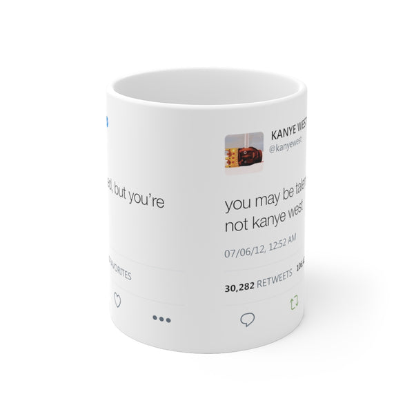 You may be talented, but you are not Kanye West Tweet Mug-Archethype