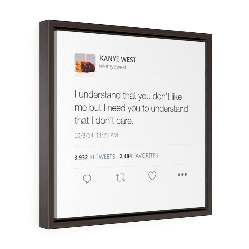 I understand that you don't like me but I need you to understand that I don't care. Kanye West Tweet Quote Square Framed Gallery Wrap Canvas-16″ × 16″-Archethype