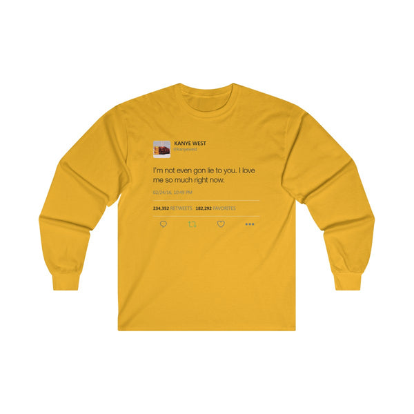 I'm Not Even Gon Lie To You I Love Me So Much Right Now Kanye West Tweet Long Sleeve Tee-Gold-S-Archethype