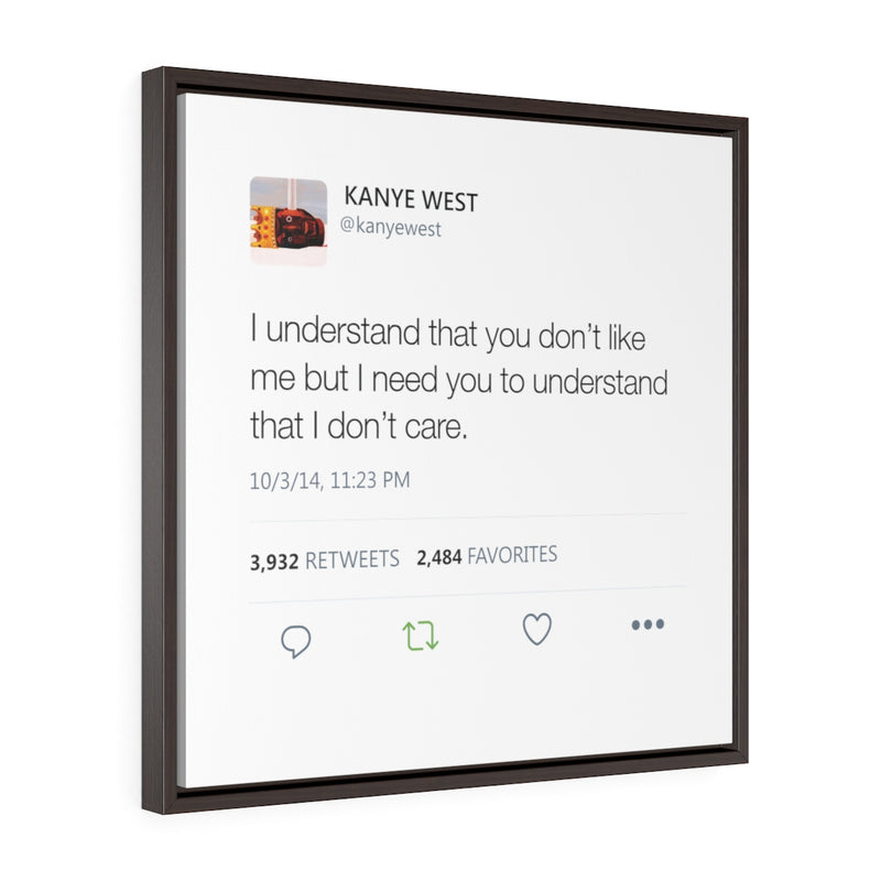 I understand that you don't like me but I need you to understand that I don't care. Kanye West Tweet Quote Square Framed Gallery Wrap Canvas-24″ × 24″-Archethype