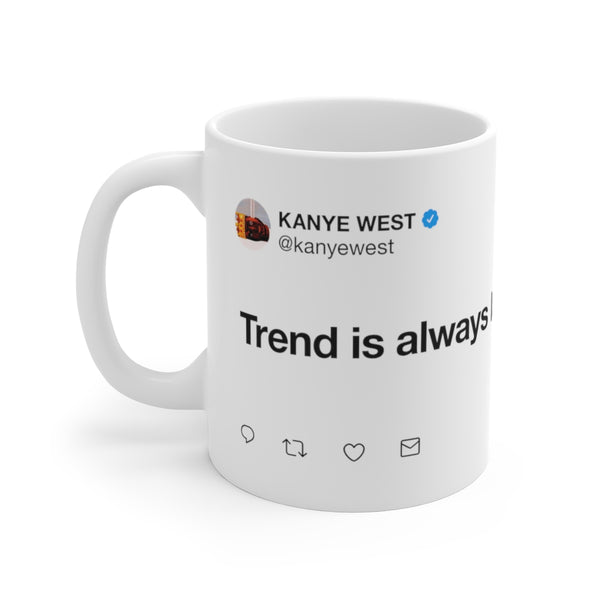 Trend is always late - Kanye West Tweet Mug-11oz-Archethype