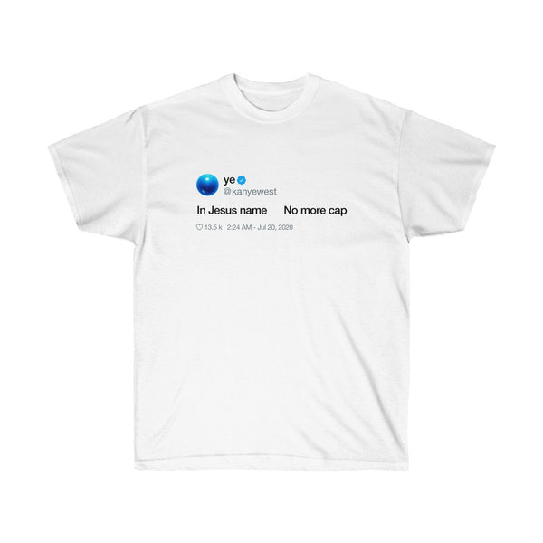 In Jesus name. No more Cap. Kanye West Tweet Inspired Unisex Ultra Cotton Tee-L-White-Archethype