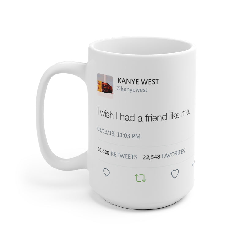 I wish I had a friend like me - Kanye West Tweet Mug-15oz-Archethype